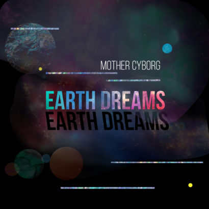 Mother Cyborg: 'Earth Dreams' (cover art by Kristyn Sonnenberg)